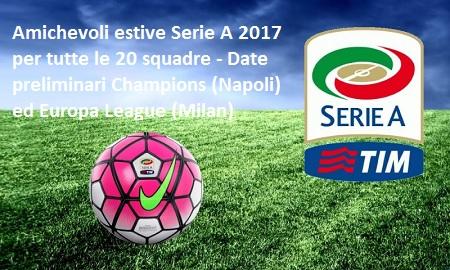 Calendario Preliminari Europa League.Calendario Amichevoli Estive Serie A 2017 2018 Date