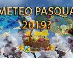 Tendenza meteo per Pasqua e Pasquetta: a che punto siamo?