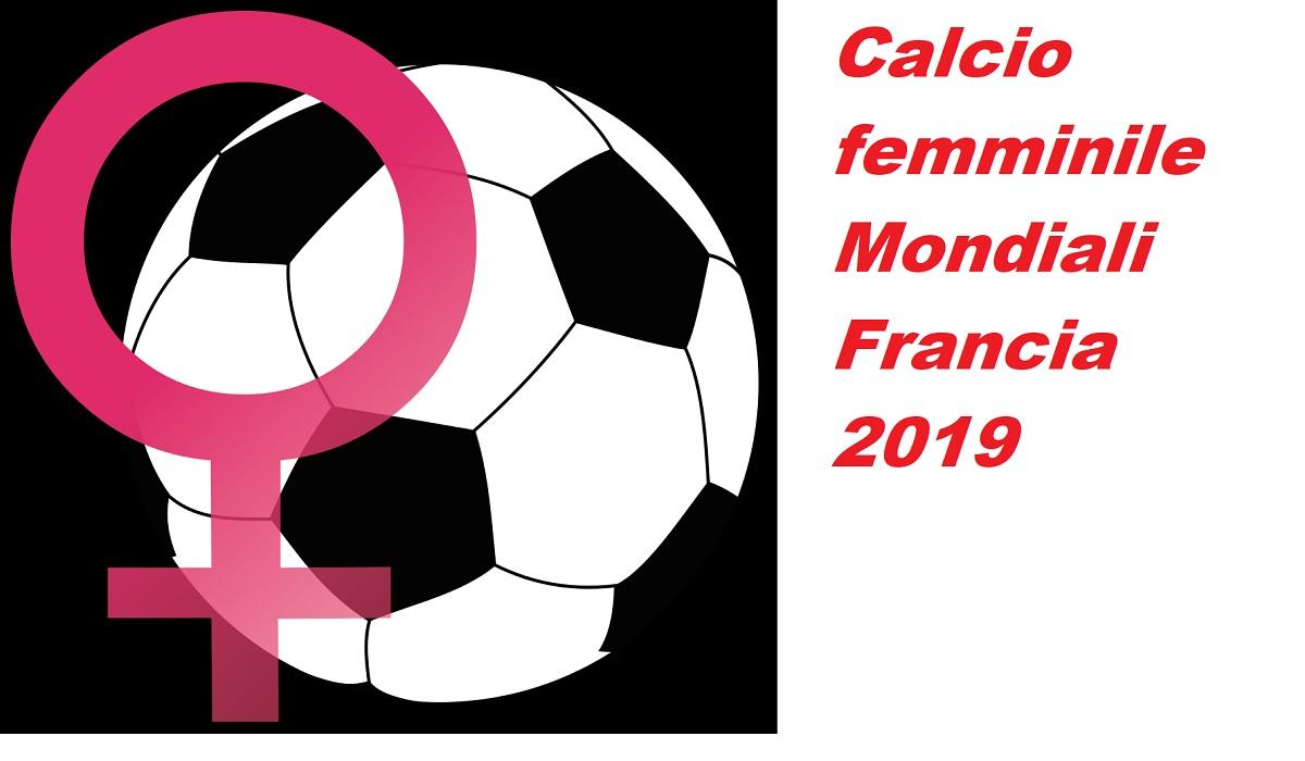 Calendario Campionato Calcio.Mondiali Femminili Calcio 2019 In Tv Gironi Calendario