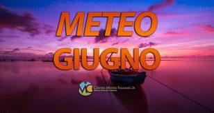 METEO - GIUGNO partenza SHOCK con MALTEMPO e clima relativamente FRESCO, i dettagli