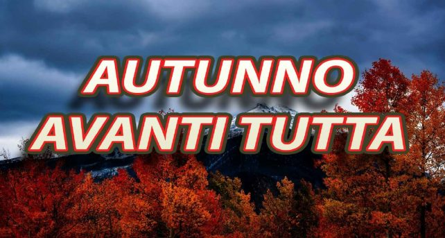 METEO – AUTUNNO DOMINANTE sull'ITALIA, ancora forte MALTEMPO in arrivo; ecco tutti i dettagli